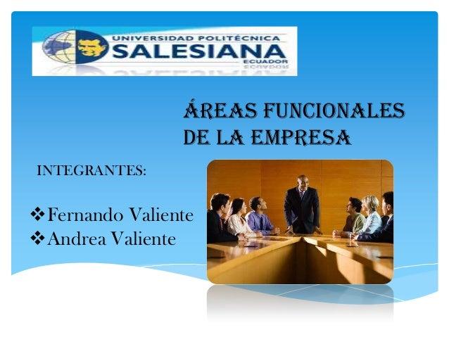 ÁREAS FUNCIONALES                DE LA EMPRESAINTEGRANTES:Fernando ValienteAndrea Valiente