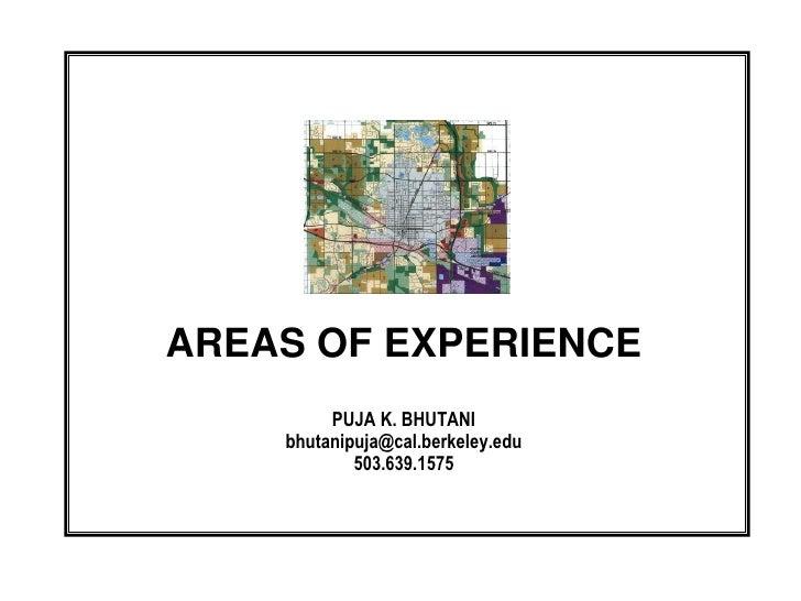 AREAS OF EXPERIENCE         PUJA K. BHUTANI    bhutanipuja@cal.berkeley.edu            503.639.1575