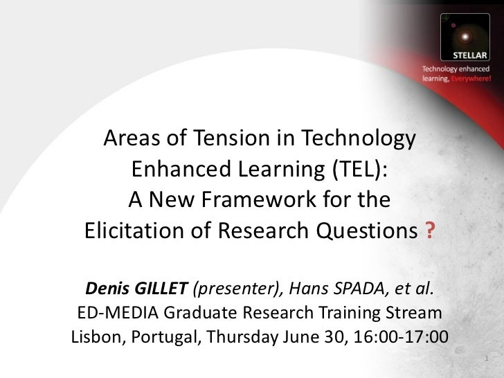 Areas of Tension in Technology Enhanced Learning (TEL): A New Framework for the Elicitation of Research Questions  ? Denis...