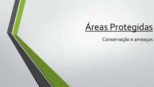 Áreas Protegidas Conservação e ameaças