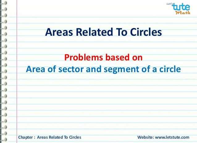 Areas Related To Circles Problems based on Area of sector and segment of a circle Chapter : Areas Related To Circles Websi...