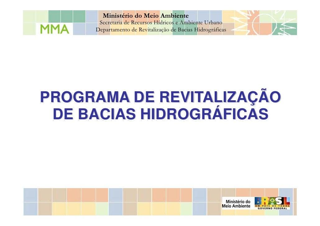 Ministério do Meio Ambiente       Secretaria de Recursos Hídricos e Ambiente Urbano      Departamento de Revitalização de ...