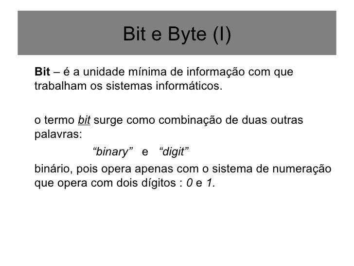 <ul><li>Bit  – é a unidade mínima de informação com que trabalham os sistemas informáticos. </li></ul><ul><li>o termo  bit...