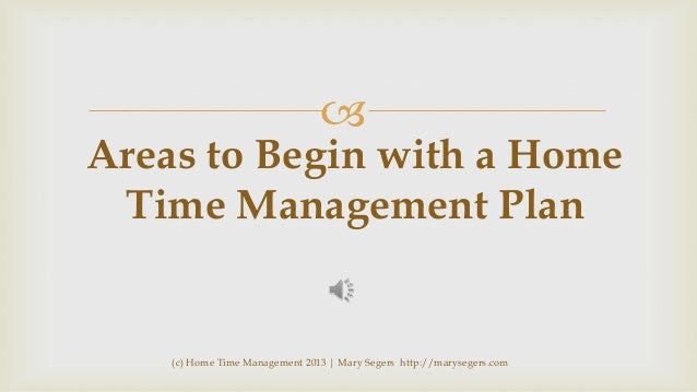   Areas to Begin with a Home Time Management Plan  (c) Home Time Management 2013 | Mary Segers http://marysegers.com
