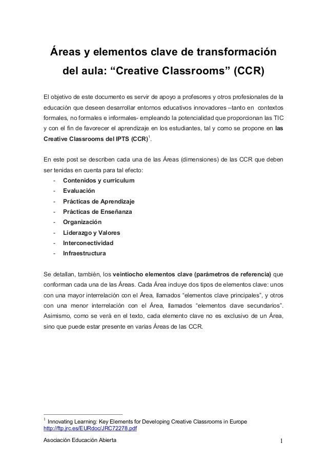 """Asociación Educación Abierta 1 Áreas y elementos clave de transformación del aula: """"Creative Classrooms"""" (CCR) El objetivo..."""