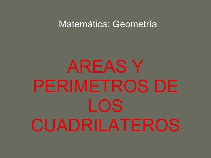 AREAS Y PERIMETROS DE LOS CUADRILATEROS Matemática: Geometría
