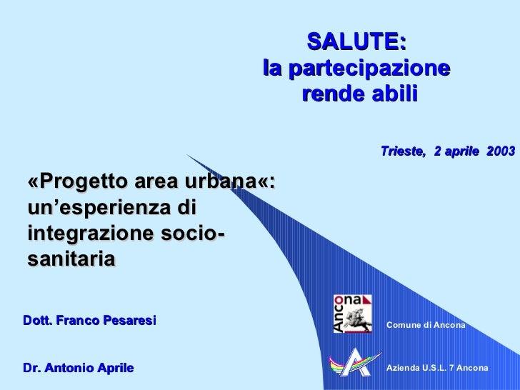 SALUTE:  la partecipazione  rende abili Azienda U.S.L. 7 Ancona Dr. Antonio Aprile «Progetto area urbana«: un'esperienza d...