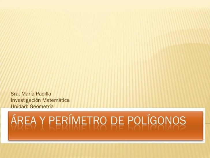 Sra. María Padilla Investigación Matemática Unidad: Geometría