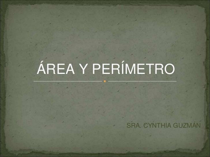 ÁREA Y PERÍMETRO          SRA. CYNTHIA GUZMÁN