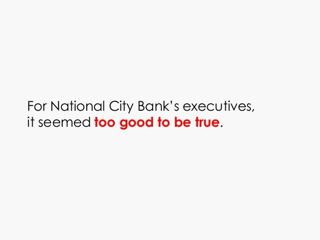 For National City Bank's executives, it seemed too good to be true.