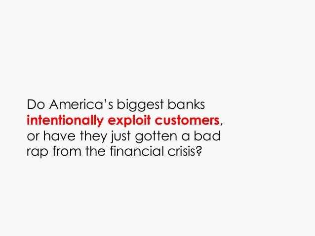 Do America's biggest banks intentionally exploit customers, or have they just gotten a bad rap from the financial crisis?