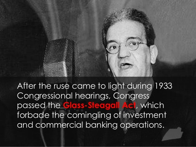 After the ruse came to light during 1933 Congressional hearings, Congress passed the Glass-Steagall Act, which forbade the...