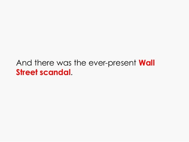 And there was the ever-present Wall Street scandal.