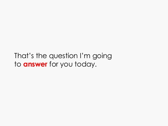 That's the question I'm going to answer for you today.