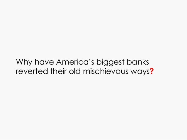 Why have America's biggest banks reverted their old mischievous ways?