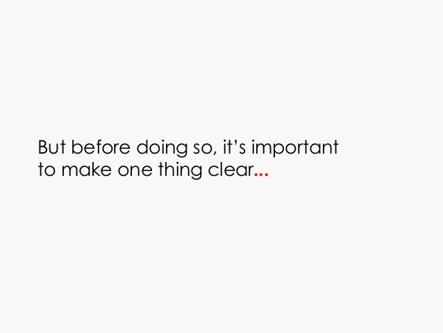 But before doing so, it's important to make one thing clear...