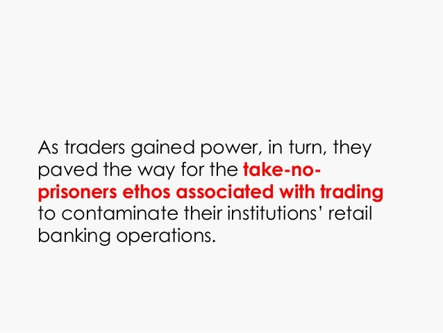 As traders gained power, in turn, they paved the way for the take-no- prisoners ethos associated with trading to contamina...
