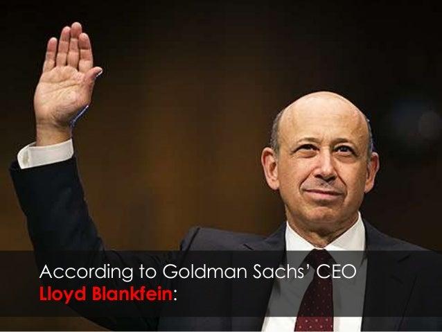 According to Goldman Sachs' CEO Lloyd Blankfein: