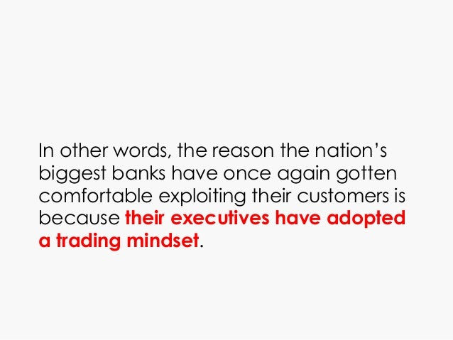 In other words, the reason the nation's biggest banks have once again gotten comfortable exploiting their customers is bec...