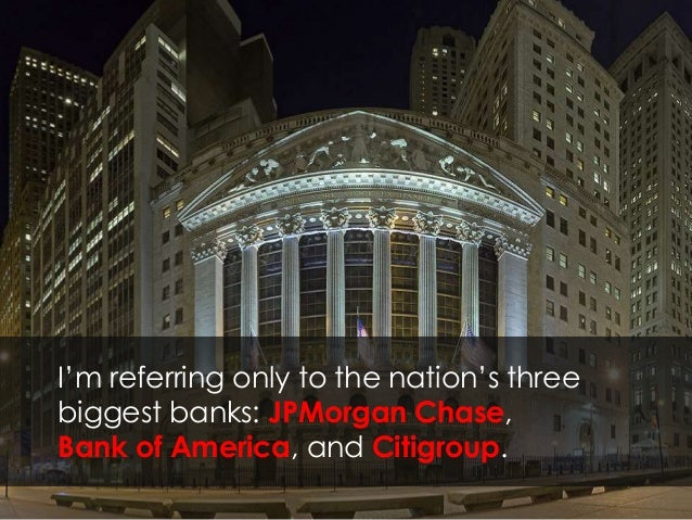 I'm referring only to the nation's three biggest banks: JPMorgan Chase, Bank of America, and Citigroup.