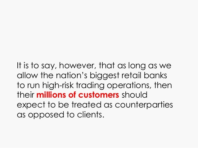 It is to say, however, that as long as we allow the nation's biggest retail banks to run high-risk trading operations, the...