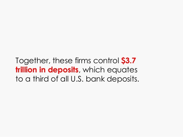 Together, these firms control $3.7 trillion in deposits, which equates to a third of all U.S. bank deposits.