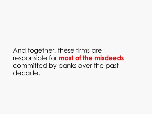And together, these firms are responsible for most of the misdeeds committed by banks over the past decade.