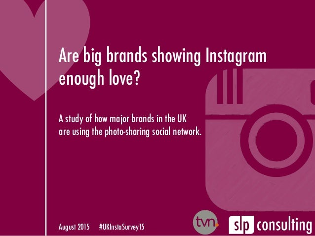 Are big brands showing Instagram enough love? A study of how major brands in the UK are using the photo-sharing social net...