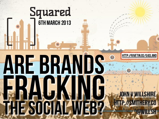 6th March 2013are brands                         http://rivetin.gs/gaslandfrackingthe social web?                        j...