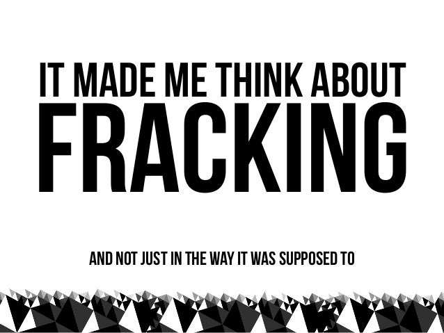 """""""Fracking is anaggressive, invasivetechnique for extractingvaluable raw materialsout of hard to reachplaces"""" phil adams, B..."""
