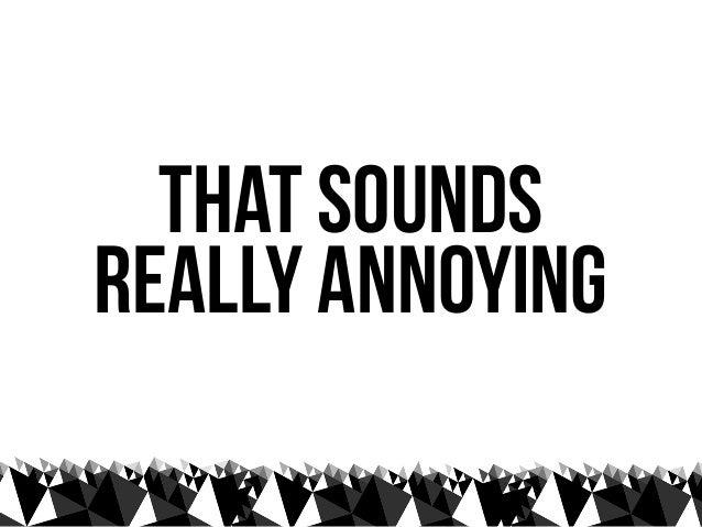 yep, really annoying.