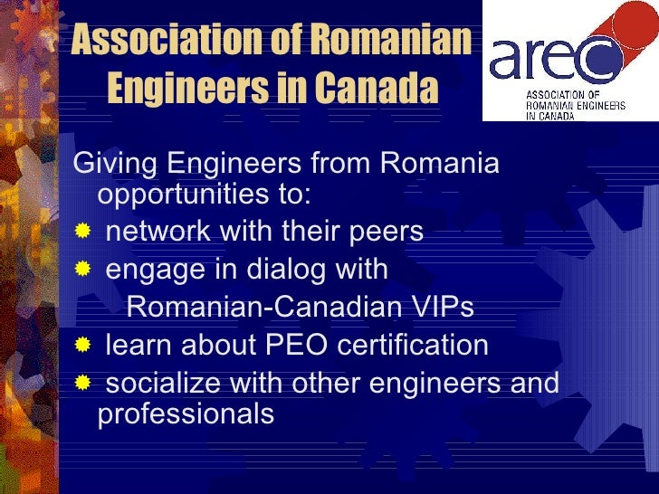 Association of Romanian Engineers in Canada <ul><li>Giving Engineers from Romania opportunities to: </li></ul><ul><li>netw...