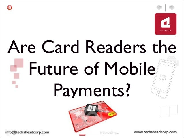 Are Card Readers theFuture of MobilePayments?