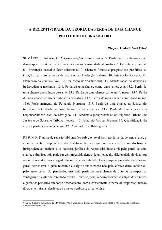 A RECEPTIVIDADE DA TEORIA DA PERDA DE UMA CHANCE PELO DIREITO BRASILEIRO Wagson Lindolfo José Filho1 SUMÁRIO: 1. Introduçã...
