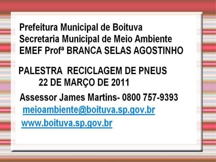 PREFEITURA  DE  BOITUVA SECRETARIA  MUNICIPAL  DE  MEIO  AMBIENTE A RECICLAGEM  DE  PNEUS .