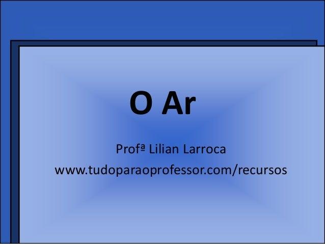 O ArProfª Lilian Larrocawww.tudoparaoprofessor.com/recursos
