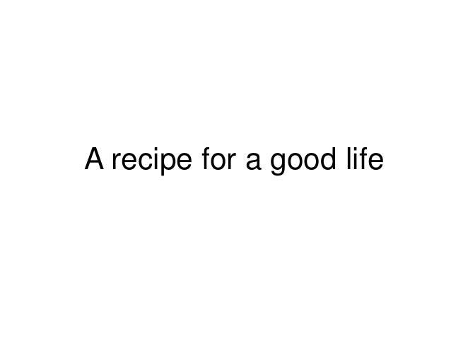 A recipe for a good life