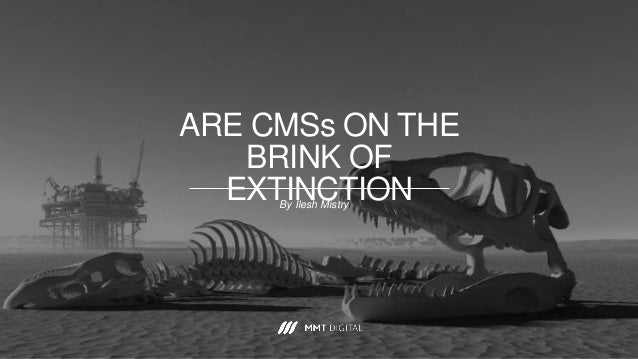 ARE CMSs ON THE BRINK OF EXTINCTIONBy Ilesh Mistry