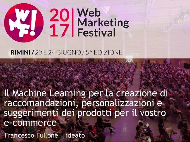 Il Machine Learning per la creazione di raccomandazioni, personalizzazioni e suggerimenti dei prodotti per il vostro e-com...