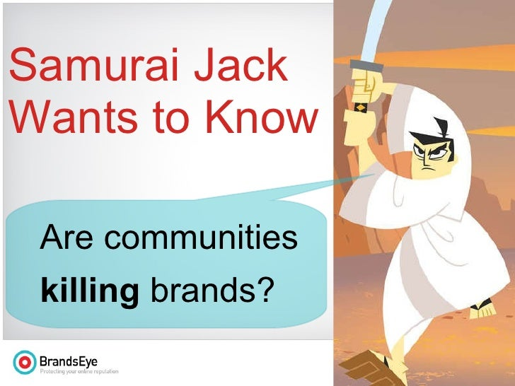 Are communities killing  brands? Samurai Jack Wants to Know
