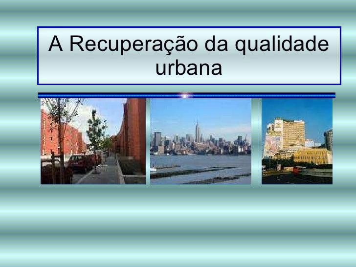 A Recuperação da qualidade urbana