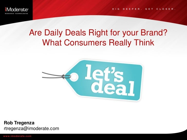 Are Daily Deals Right for your Brand?             What Consumers Really ThinkRob Tregenzartregenza@imoderate.com