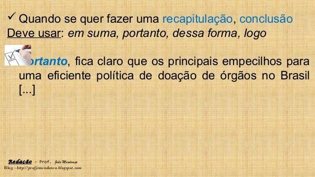 Redação – Prof. João Mendonça Blog - http://profjcmendonca.blogspot.com  Quando se quer fazer uma recapitulação, conclusã...