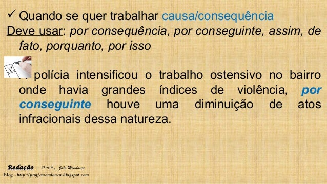 Redação – Prof. João Mendonça Blog - http://profjcmendonca.blogspot.com  Quando se quer trabalhar causa/consequência Deve...