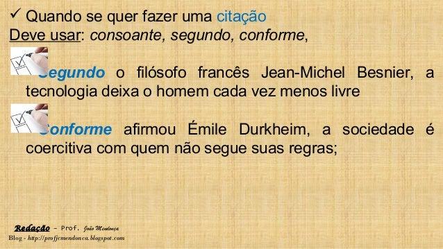Redação – Prof. João Mendonça Blog - http://profjcmendonca.blogspot.com  Quando se quer fazer uma citação Deve usar: cons...