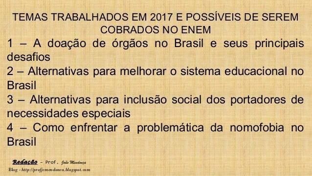Redação – Prof. João Mendonça Blog - http://profjcmendonca.blogspot.com TEMAS TRABALHADOS EM 2017 E POSSÍVEIS DE SEREM COB...