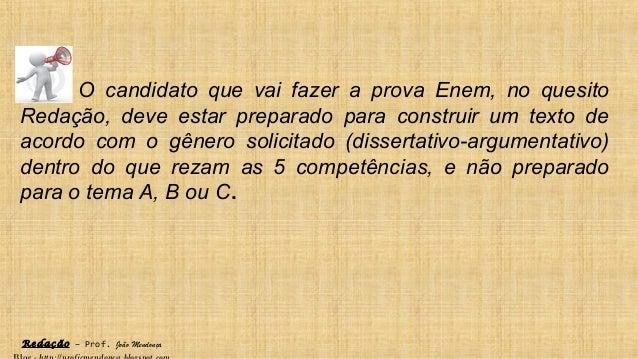 Redação – Prof. João Mendonça O candidato que vai fazer a prova Enem, no quesito Redação, deve estar preparado para constr...