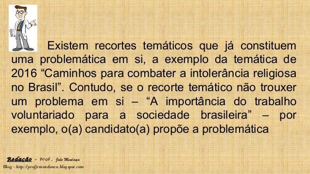 Redação – Prof. João Mendonça Blog - http://profjcmendonca.blogspot.com Existem recortes temáticos que já constituem uma p...