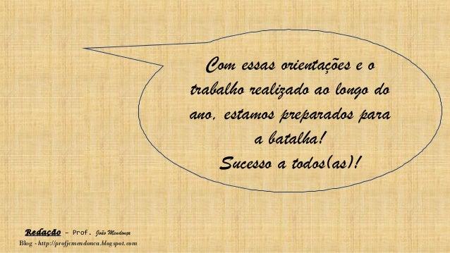 Redação – Prof. João Mendonça Blog - http://profjcmendonca.blogspot.com Com essas orientações e o trabalho realizado ao lo...