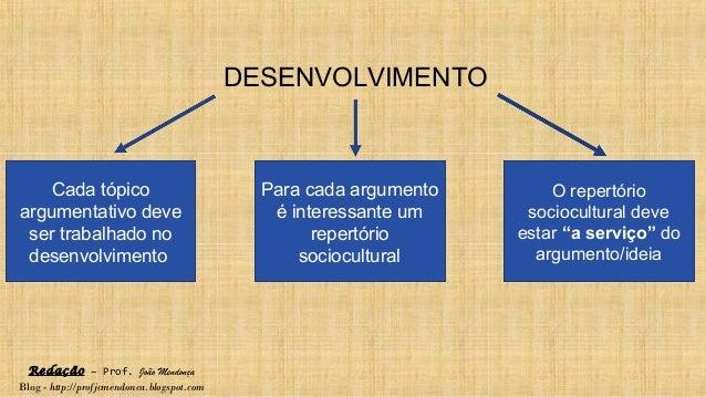 Redação – Prof. João Mendonça Blog - http://profjcmendonca.blogspot.com DESENVOLVIMENTO Cada tópico argumentativo deve ser...